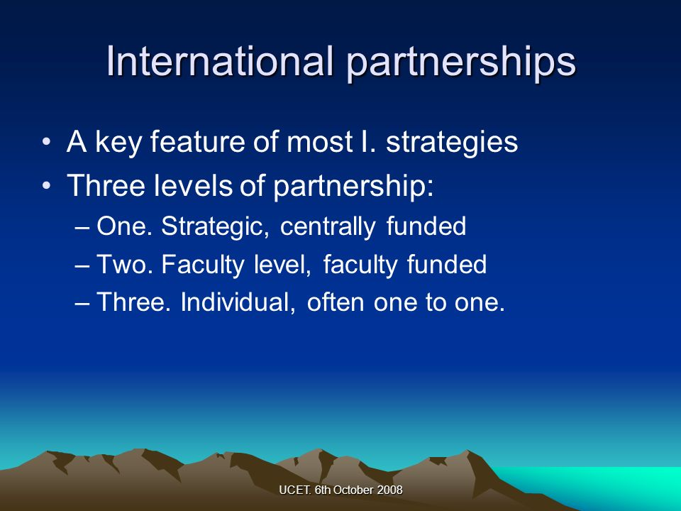 UCET.6th October 2008 How do you get international partnerships right.