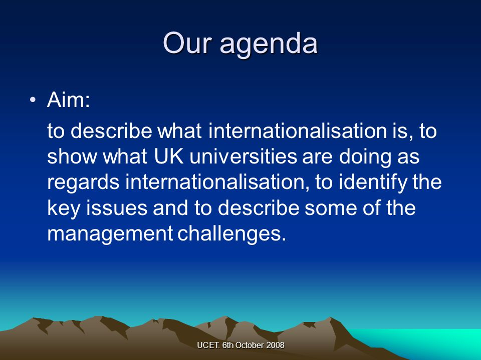 UCET.6th October 2008 Some of the big questions What does internationalisation mean.