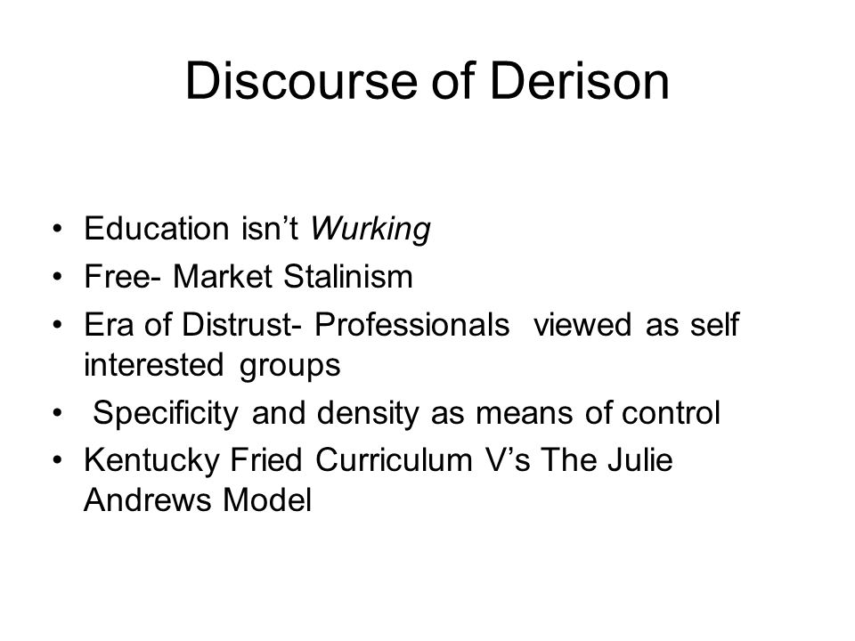 Discourse of Derison Education isnt Wurking Free- Market Stalinism Era of Distrust- Professionals viewed as self interested groups Specificity and den