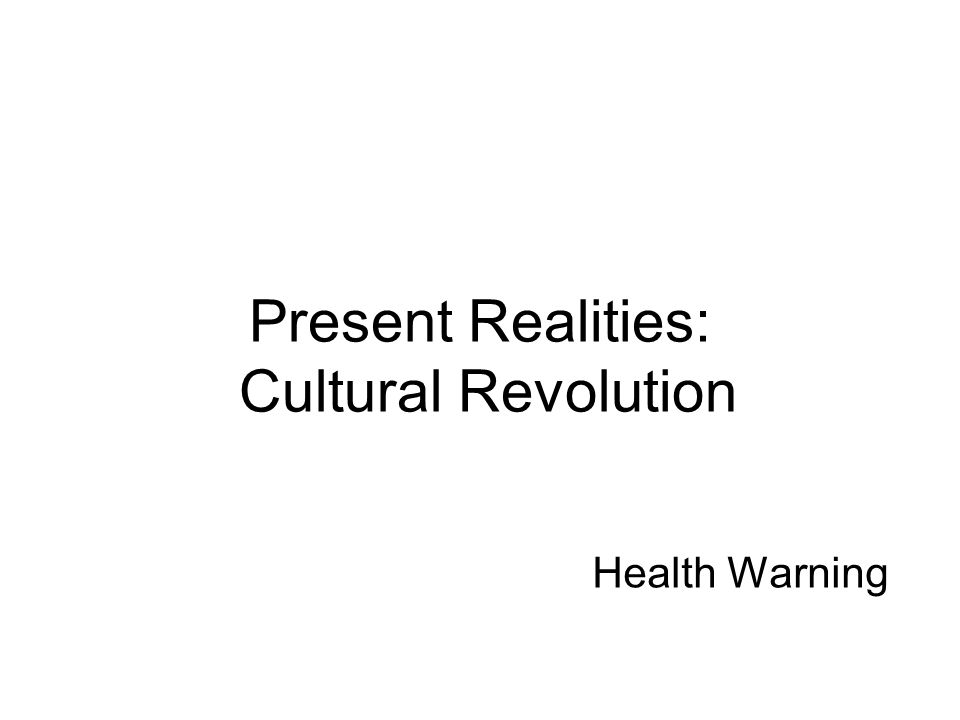 Present Realities: Cultural Revolution Health Warning