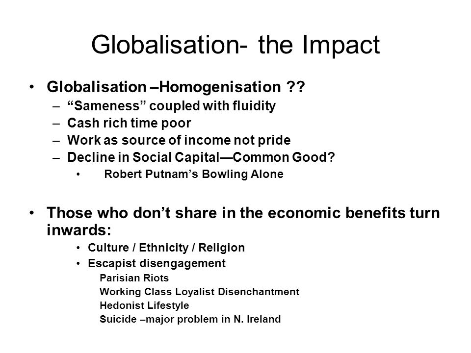 Globalisation- the Impact Globalisation –Homogenisation ?.