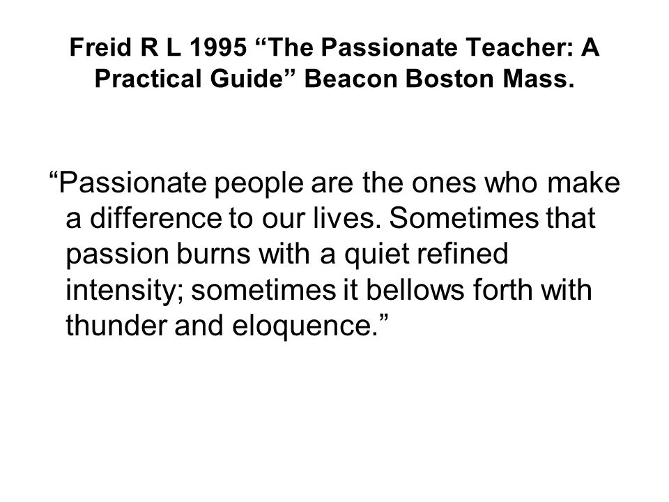 Freid R L 1995 The Passionate Teacher: A Practical Guide Beacon Boston Mass.