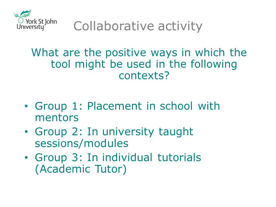 Collaborative activity What are the positive ways in which the tool might be used in the following contexts.