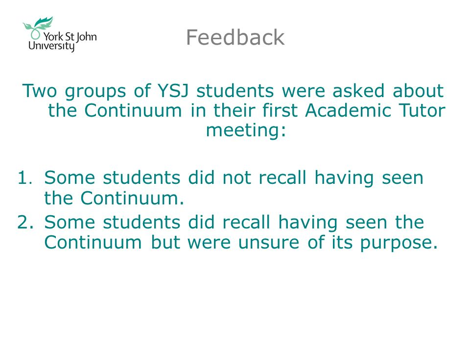 Feedback Two groups of YSJ students were asked about the Continuum in their first Academic Tutor meeting: 1.