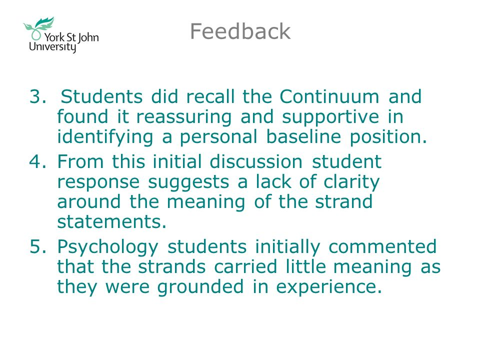Feedback 3. Students did recall the Continuum and found it reassuring and supportive in identifying a personal baseline position. 4.From this initial