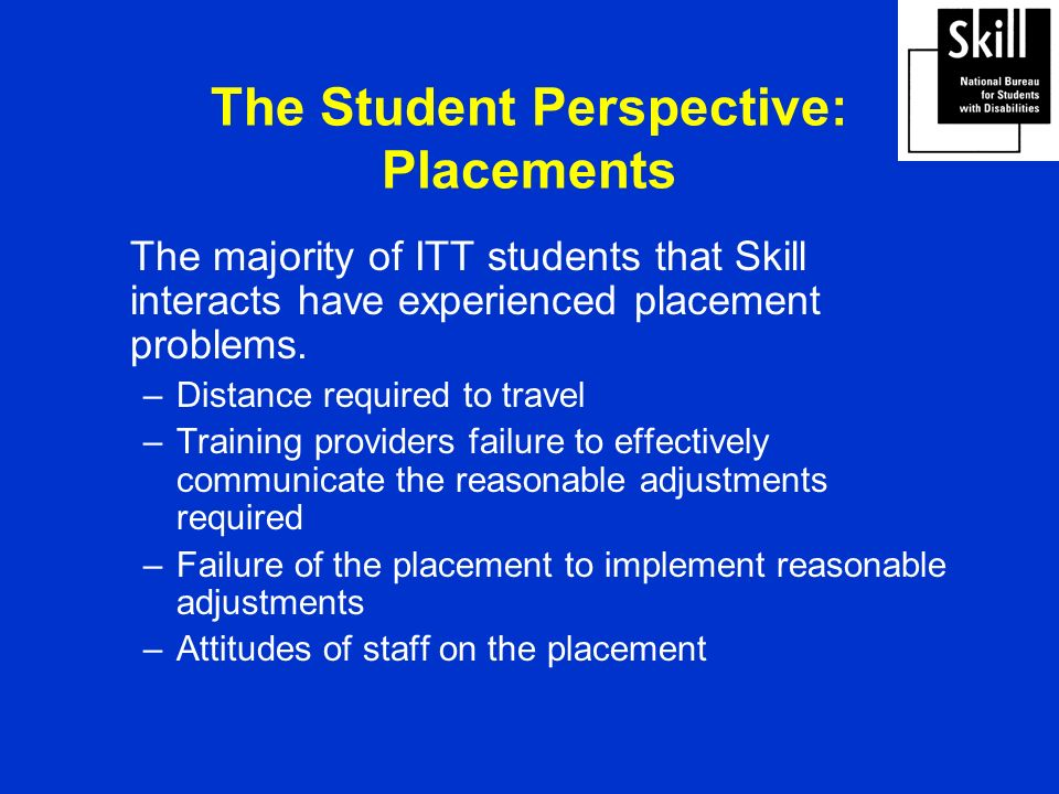 The Student Perspective: Placements The majority of ITT students that Skill interacts have experienced placement problems.