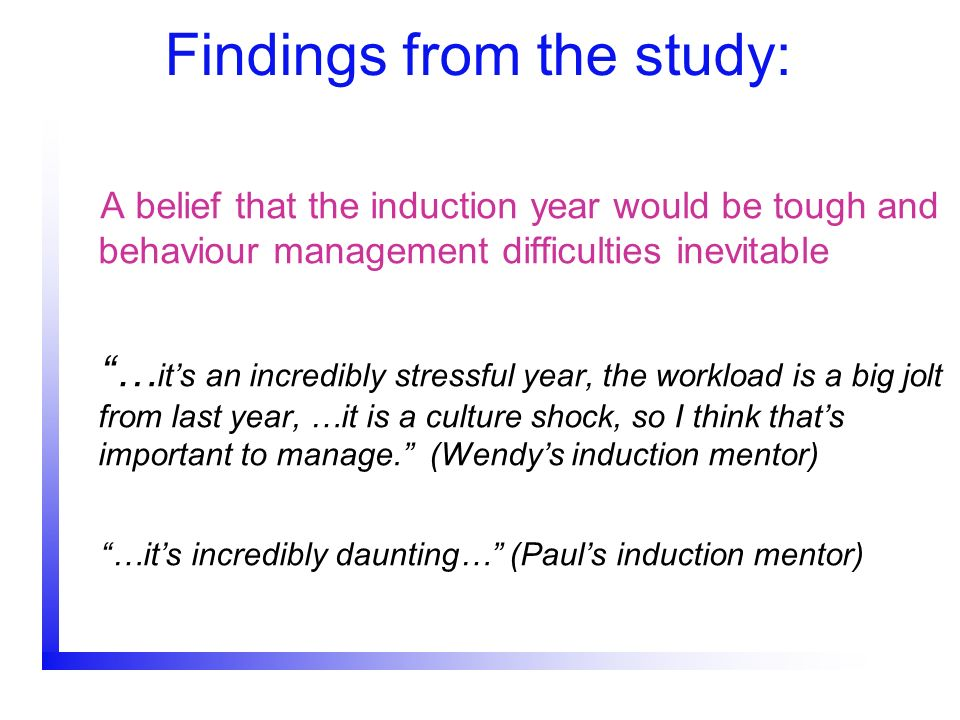 Findings from the study: A belief that the induction year would be tough and behaviour management difficulties inevitable … its an incredibly stressfu
