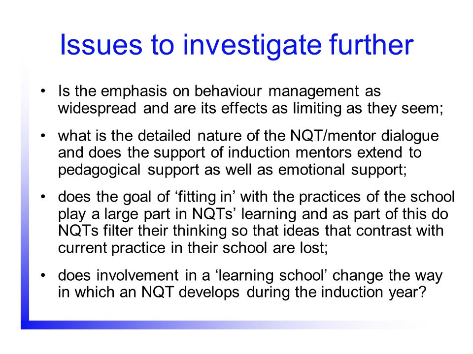 Issues to investigate further Is the emphasis on behaviour management as widespread and are its effects as limiting as they seem; what is the detailed