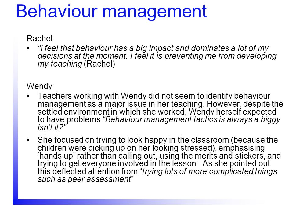Behaviour management Rachel I feel that behaviour has a big impact and dominates a lot of my decisions at the moment. I feel it is preventing me from