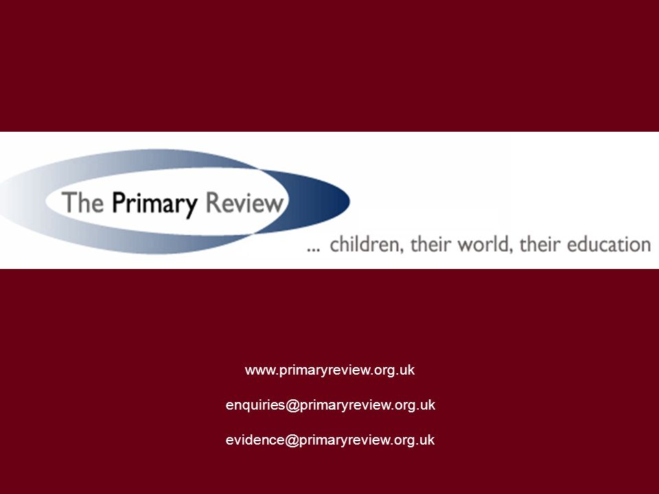 www.primaryreview.org.uk enquiries@primaryreview.org.uk evidence@primaryreview.org.uk
