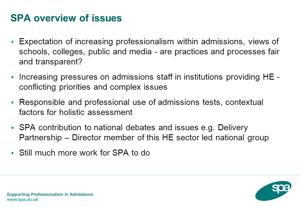 SPA overview of issues Expectation of increasing professionalism within admissions, views of schools, colleges, public and media - are practices and processes fair and transparent.