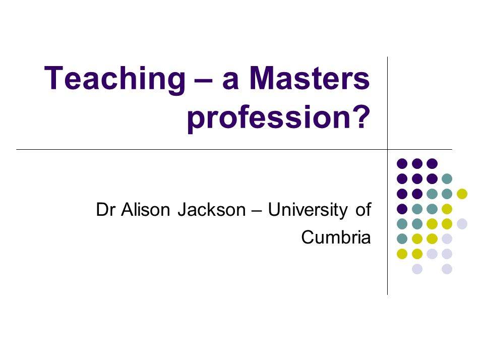 Moves students away from and above the notion of just meeting the standards A way of thinking – part of professional self Masters is about the link to school improvement, performance management for the ultimate benefit of the pupils