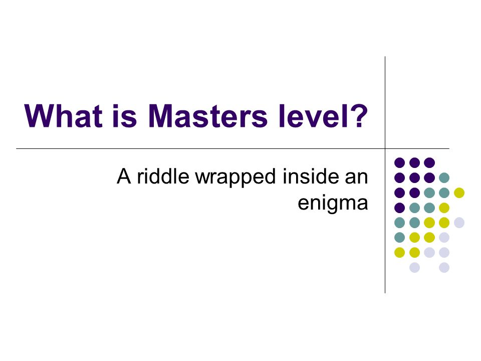 What is Masters level A riddle wrapped inside an enigma