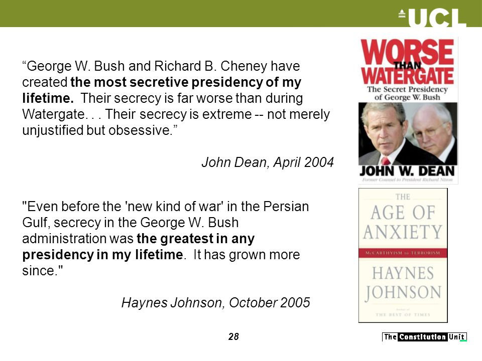 28 George W. Bush and Richard B. Cheney have created the most secretive presidency of my lifetime.