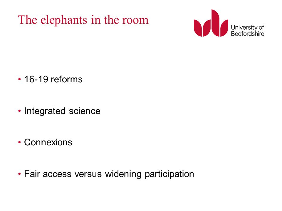 The elephants in the room 16-19 reforms Integrated science Connexions Fair access versus widening participation