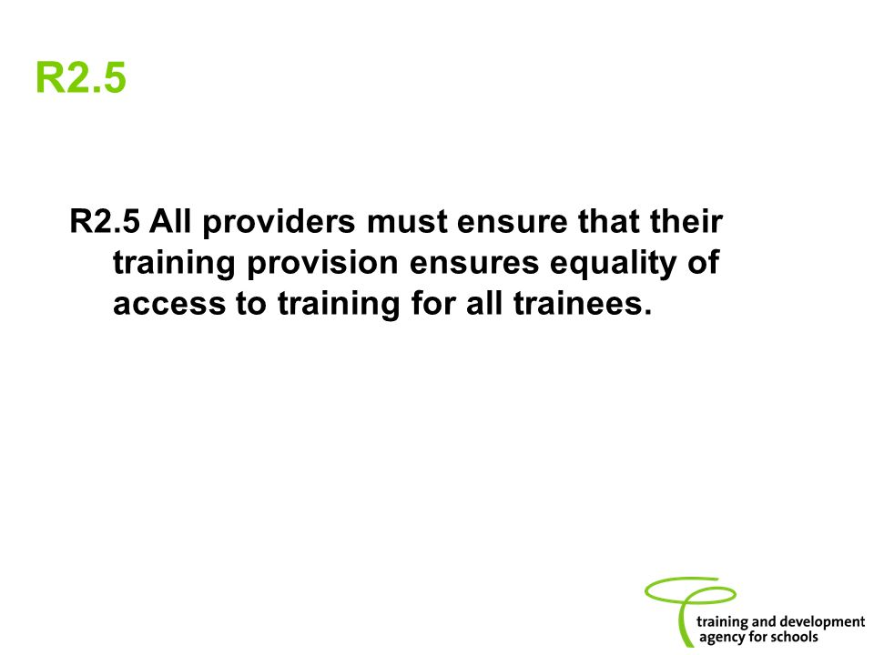 R2.5 R2.5 All providers must ensure that their training provision ensures equality of access to training for all trainees.