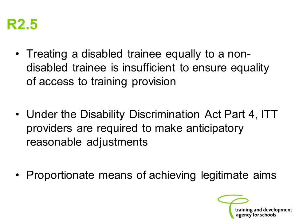 Treating a disabled trainee equally to a non- disabled trainee is insufficient to ensure equality of access to training provision Under the Disability