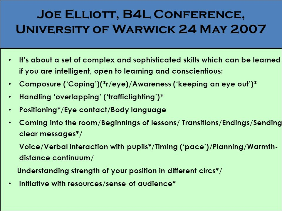 Joe Elliott, B4L Conference, University of Warwick 24 May 2007 Its about a set of complex and sophisticated skills which can be learned if you are int