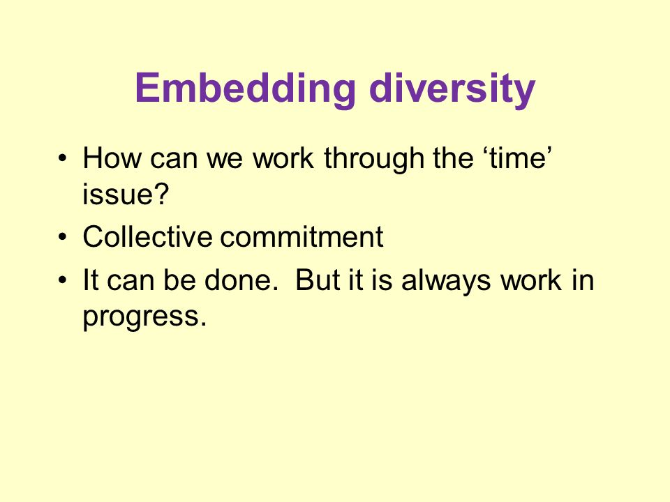 Embedding diversity How can we work through the time issue.