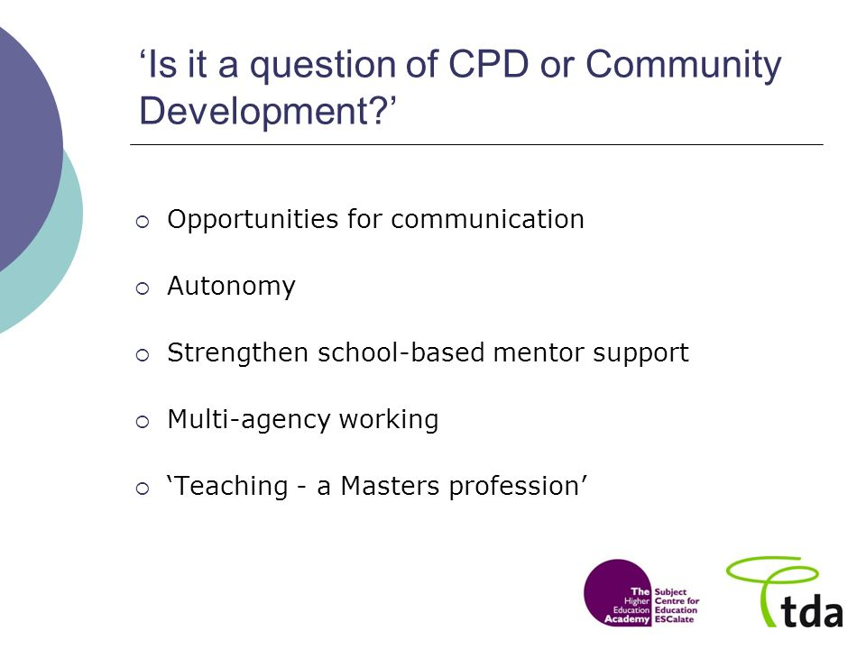 Is it a question of CPD or Community Development? Opportunities for communication Autonomy Strengthen school-based mentor support Multi-agency working