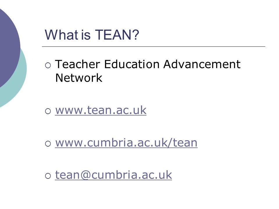 What is TEAN? Teacher Education Advancement Network www.tean.ac.uk www.cumbria.ac.uk/tean tean@cumbria.ac.uk