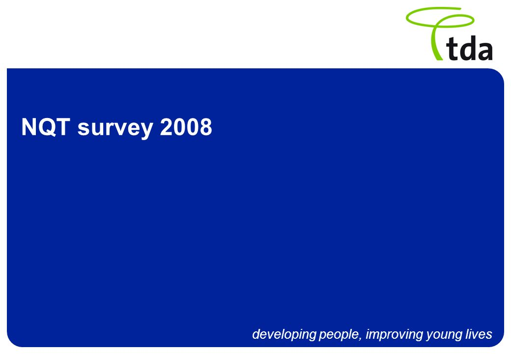 developing people, improving young lives NQT survey 2008
