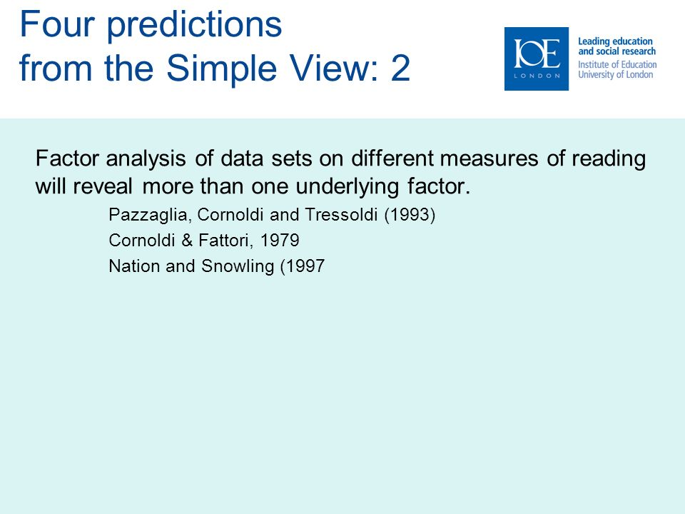Four predictions from the Simple View: 2 Factor analysis of data sets on different measures of reading will reveal more than one underlying factor.
