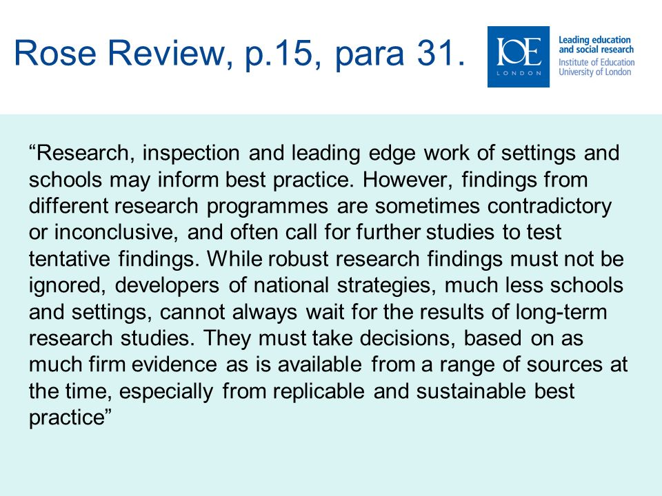 Rose Review, p.15, para 31. Research, inspection and leading edge work of settings and schools may inform best practice. However, findings from differ