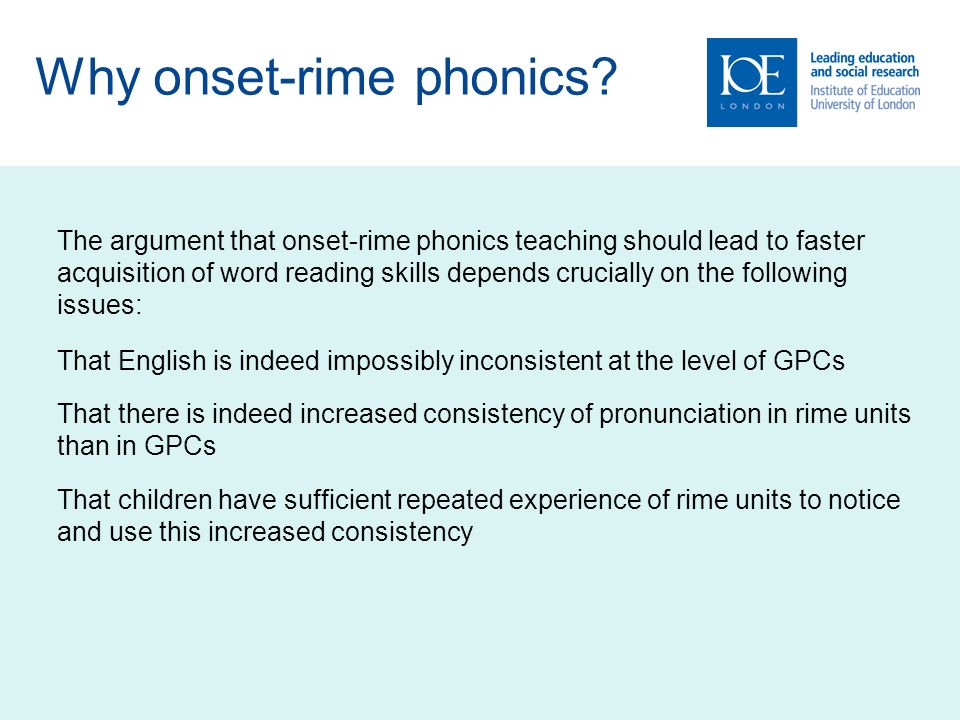 Why onset-rime phonics? The argument that onset-rime phonics teaching should lead to faster acquisition of word reading skills depends crucially on th