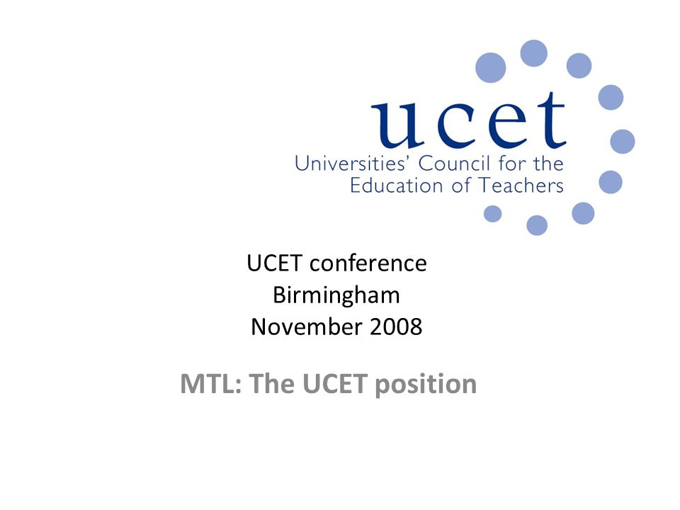 UCET conference Birmingham November 2008 MTL: The UCET position