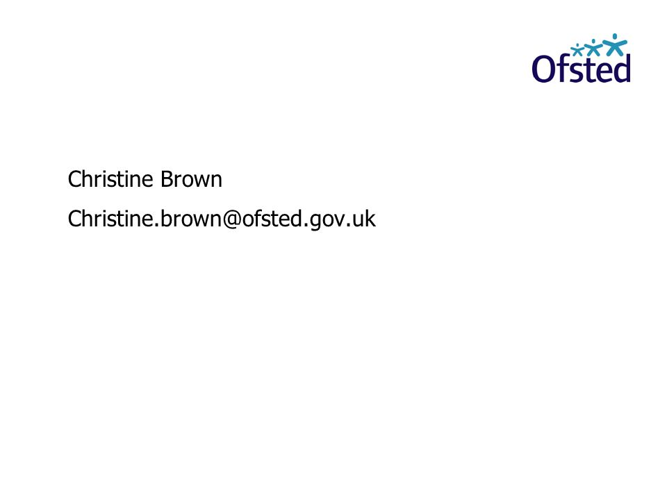 Christine Brown Christine.brown@ofsted.gov.uk