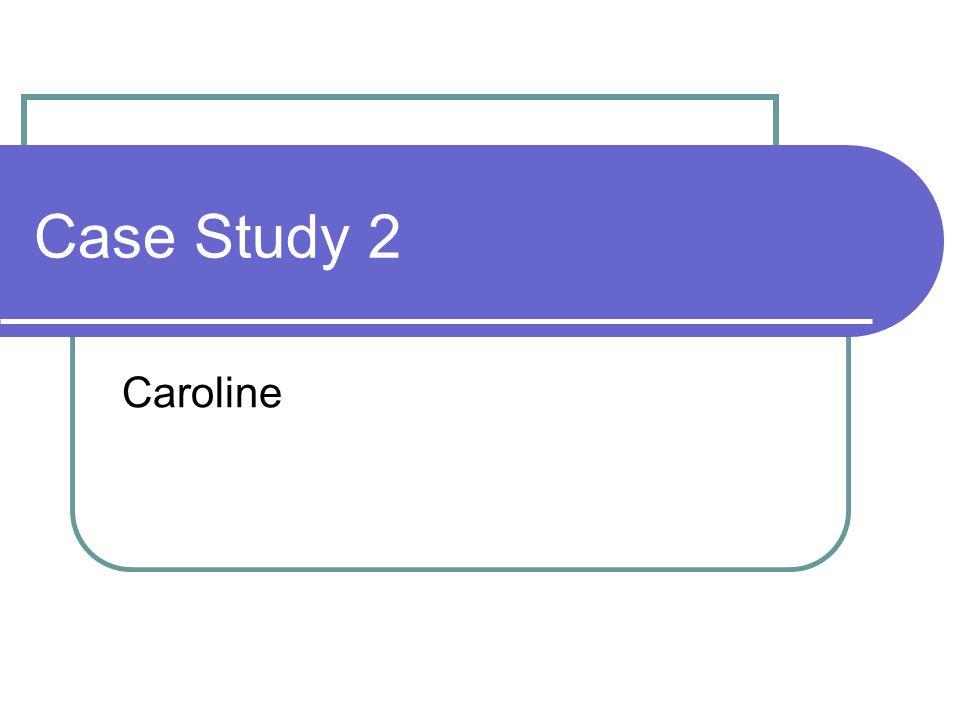 Case Study 2 Caroline