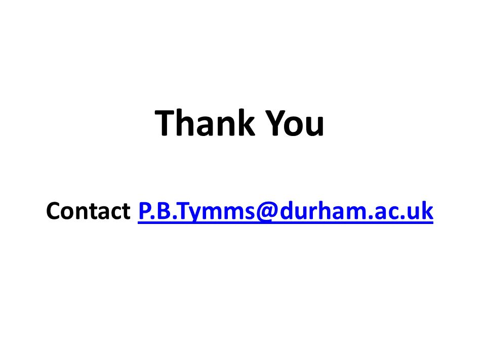 Thank You Contact P.B.Tymms@durham.ac.ukP.B.Tymms@durham.ac.uk