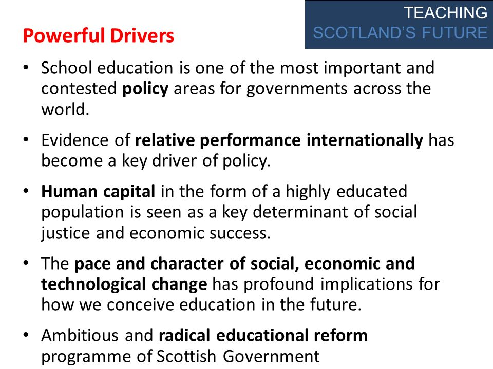 Powerful Drivers School education is one of the most important and contested policy areas for governments across the world.