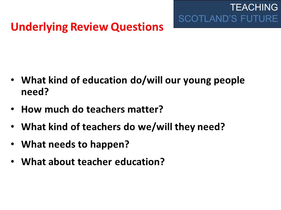 Underlying Review Questions What kind of education do/will our young people need.