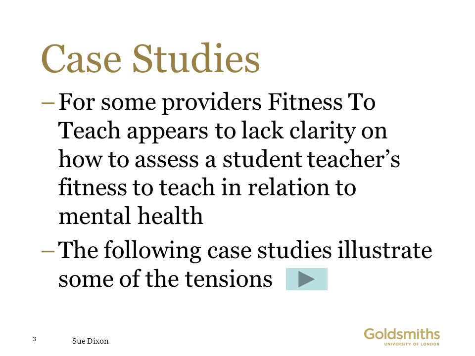 Sue Dixon 3 Case Studies –For some providers Fitness To Teach appears to lack clarity on how to assess a student teachers fitness to teach in relation