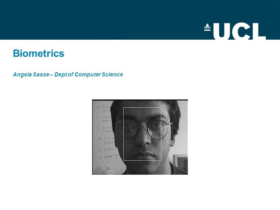 Biometrics Angela Sasse – Dept of Computer Science