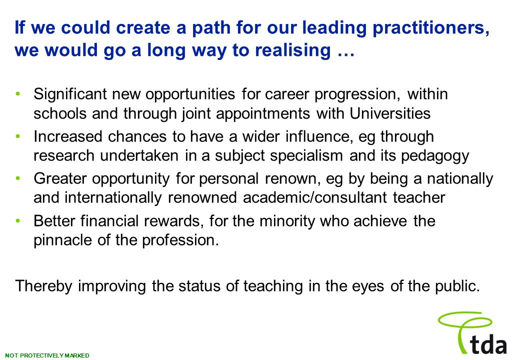 NOT PROTECTIVELY MARKED If we could create a path for our leading practitioners, we would go a long way to realising … Significant new opportunities f
