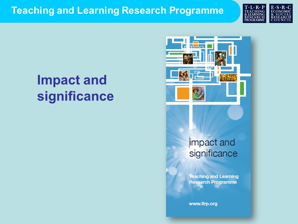 Teaching and Learning Research Programme Impact and significance