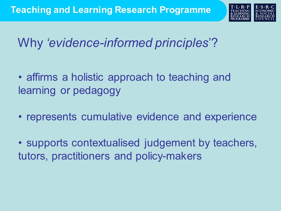 Teaching and Learning Research Programme affirms a holistic approach to teaching and learning or pedagogy represents cumulative evidence and experienc