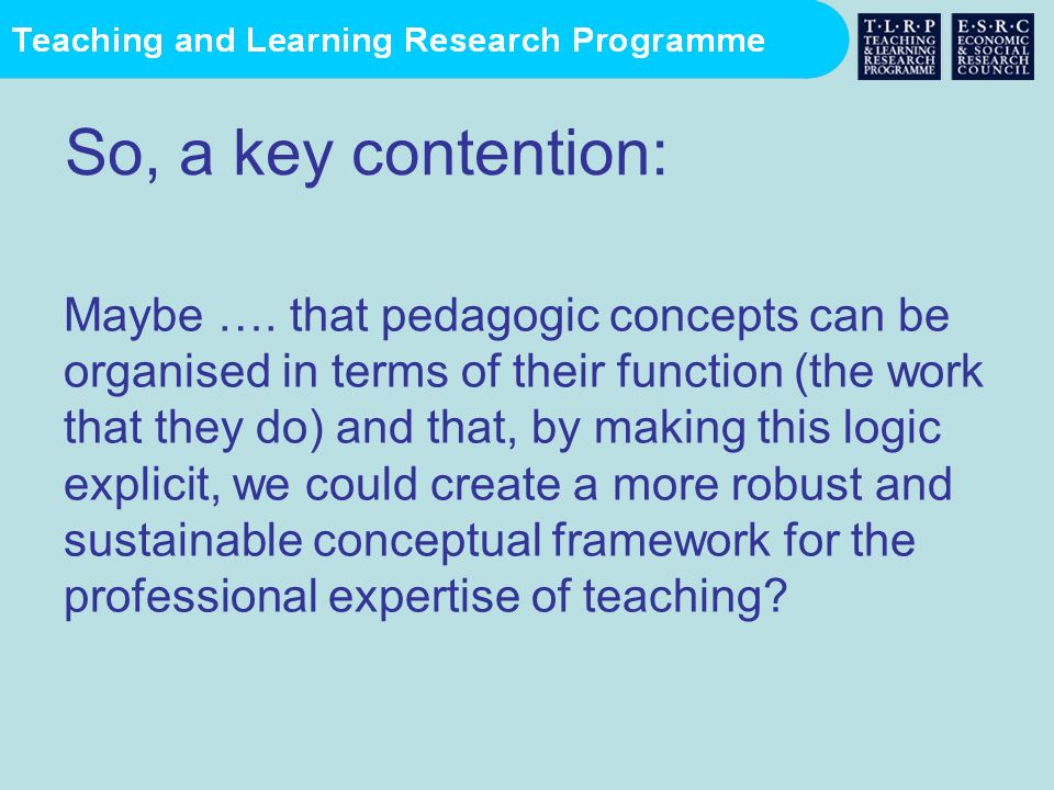 So, a key contention: Maybe …. that pedagogic concepts can be organised in terms of their function (the work that they do) and that, by making this lo