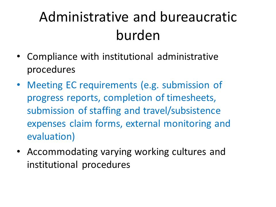 Administrative and bureaucratic burden Compliance with institutional administrative procedures Meeting EC requirements (e.g.