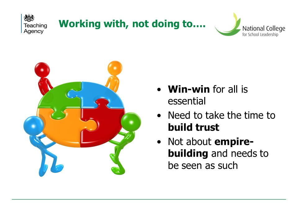 Working with, not doing to…. Win-win for all is essential Need to take the time to build trust Not about empire- building and needs to be seen as such