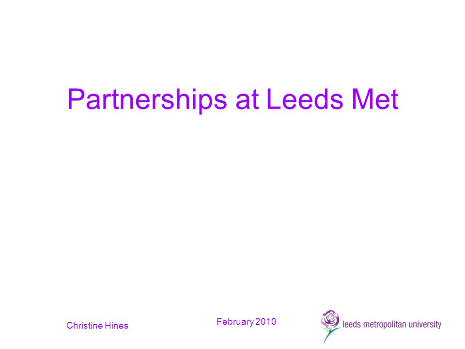 February 2010 Christine Hines Partnerships at Leeds Met
