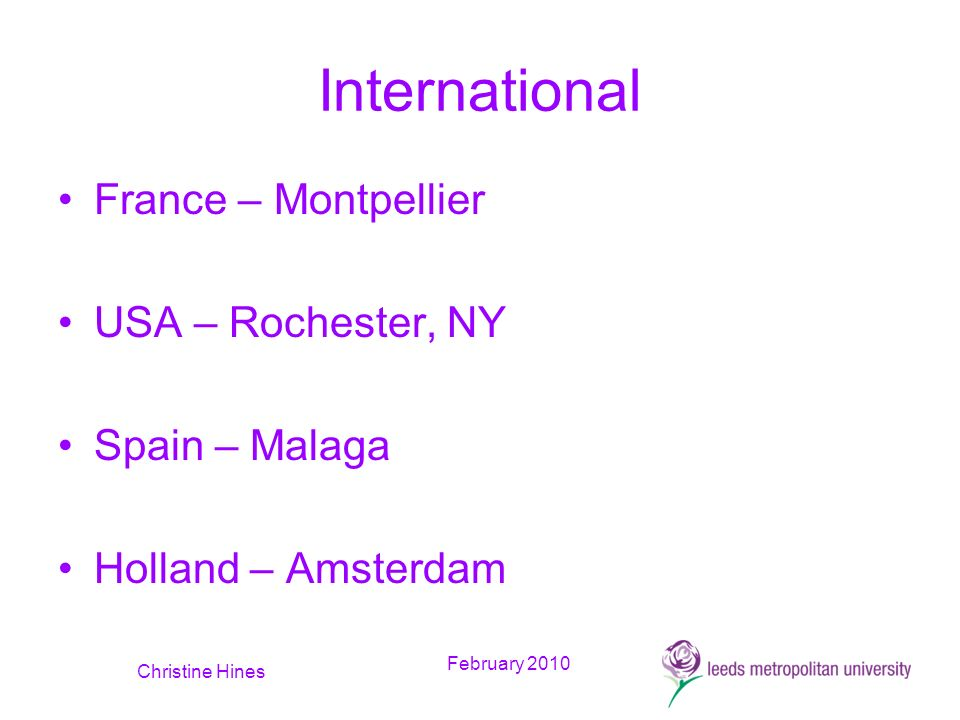 February 2010 Christine Hines International France – Montpellier USA – Rochester, NY Spain – Malaga Holland – Amsterdam