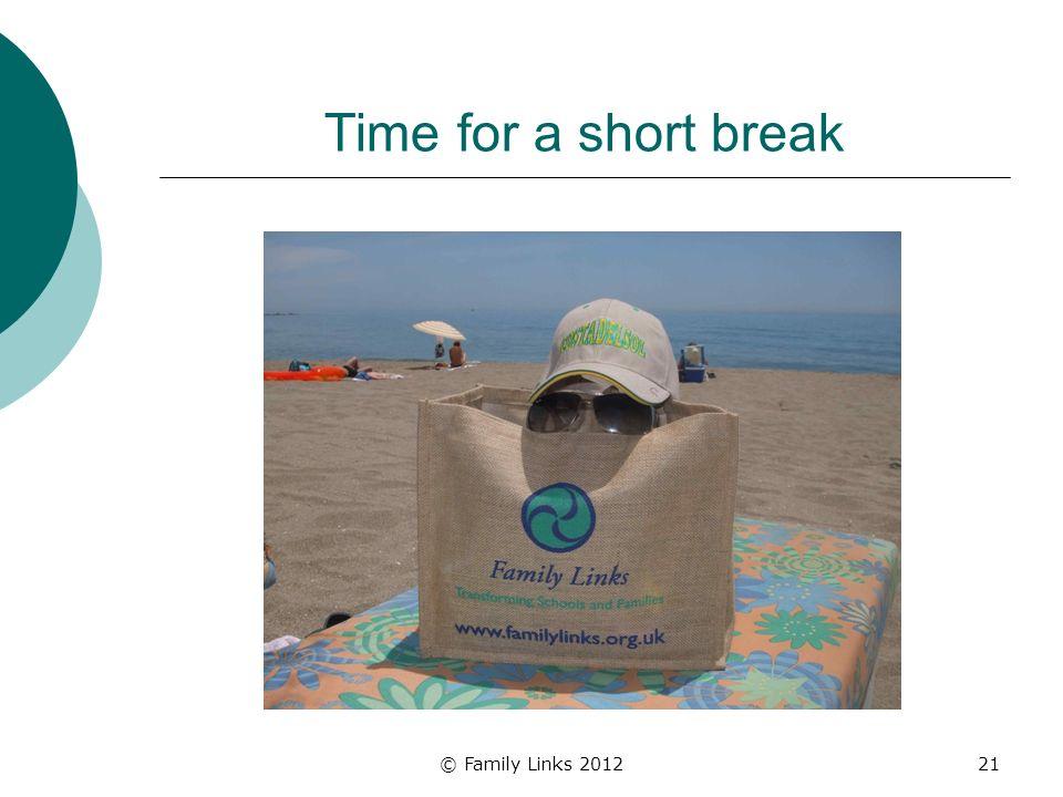 © Family Links 201221 Time for a short break