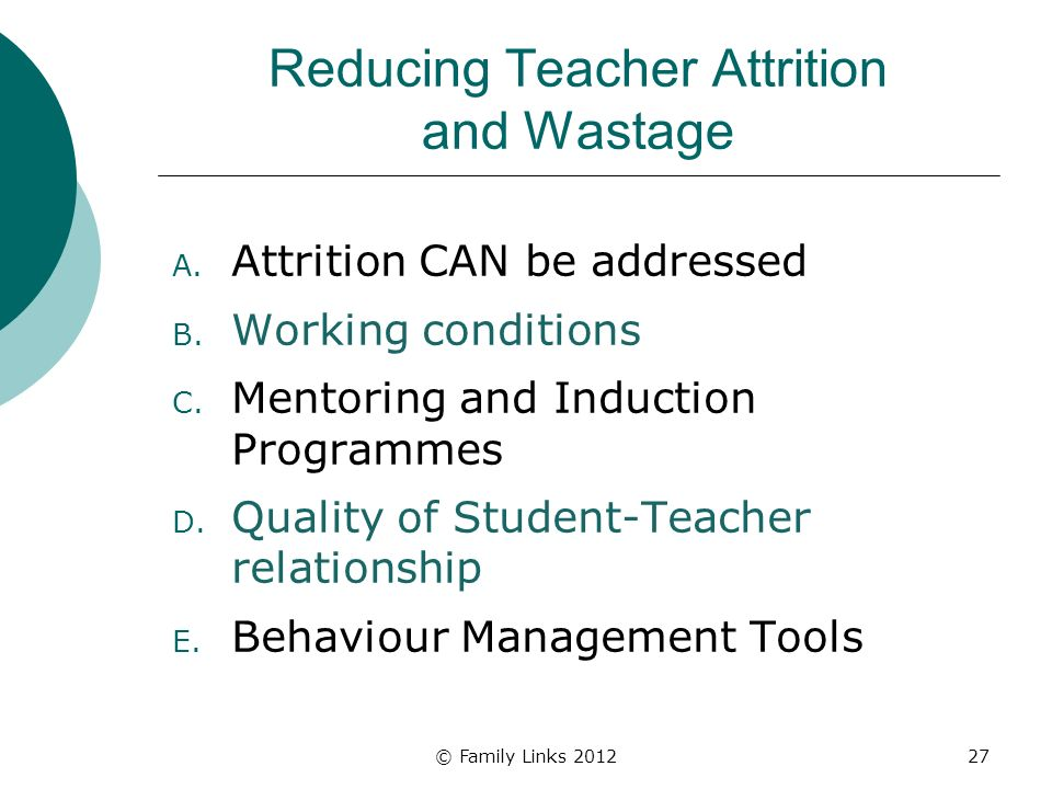 Reducing Teacher Attrition and Wastage A. Attrition CAN be addressed B.