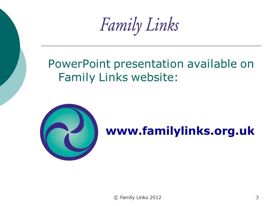 © Family Links 20123 PowerPoint presentation available on Family Links website: www.familylinks.org.uk