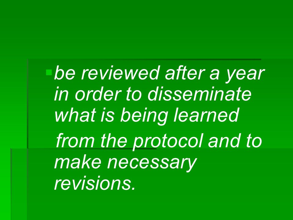 be reviewed after a year in order to disseminate what is being learned from the protocol and to make necessary revisions.