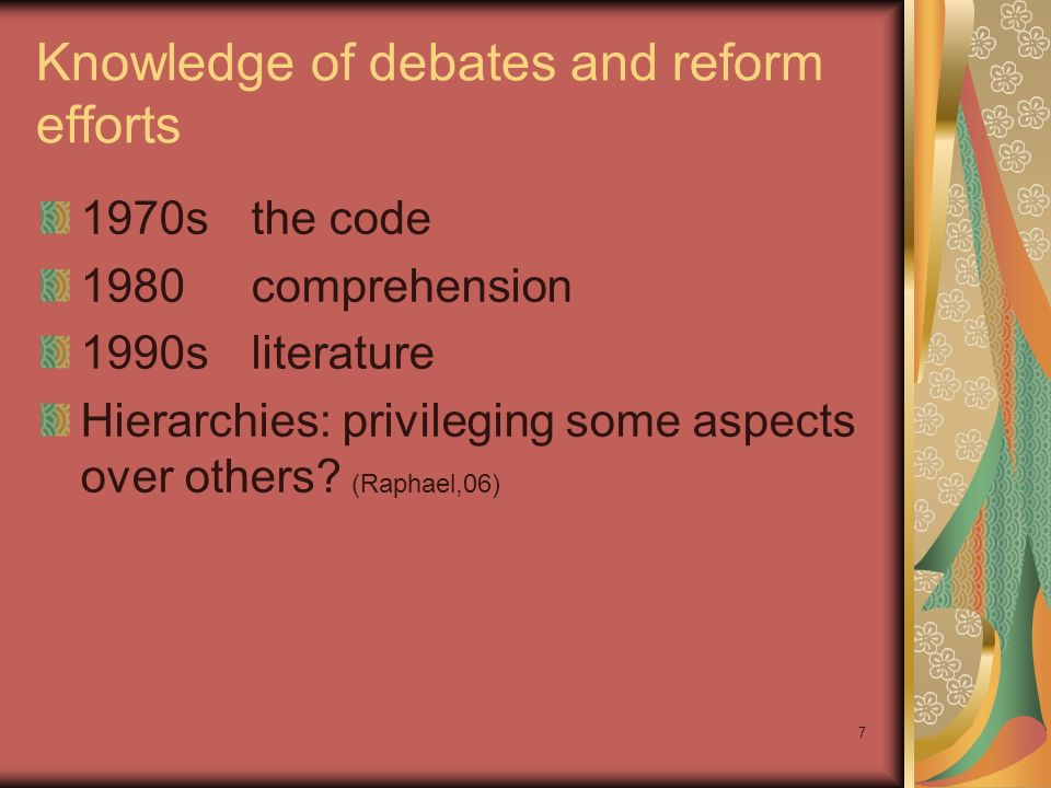 7 Knowledge of debates and reform efforts 1970s the code 1980comprehension 1990s literature Hierarchies: privileging some aspects over others.
